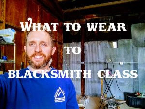 What to Wear to Blacksmith Class - Brown County Forge - Terran Marks the Blacksmith