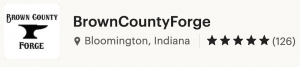 Brown County Forge - 126 Five Star Reviews