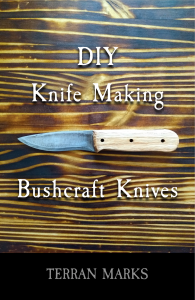 DIY Knife Making - Bushcraft Knives - Terran Marks