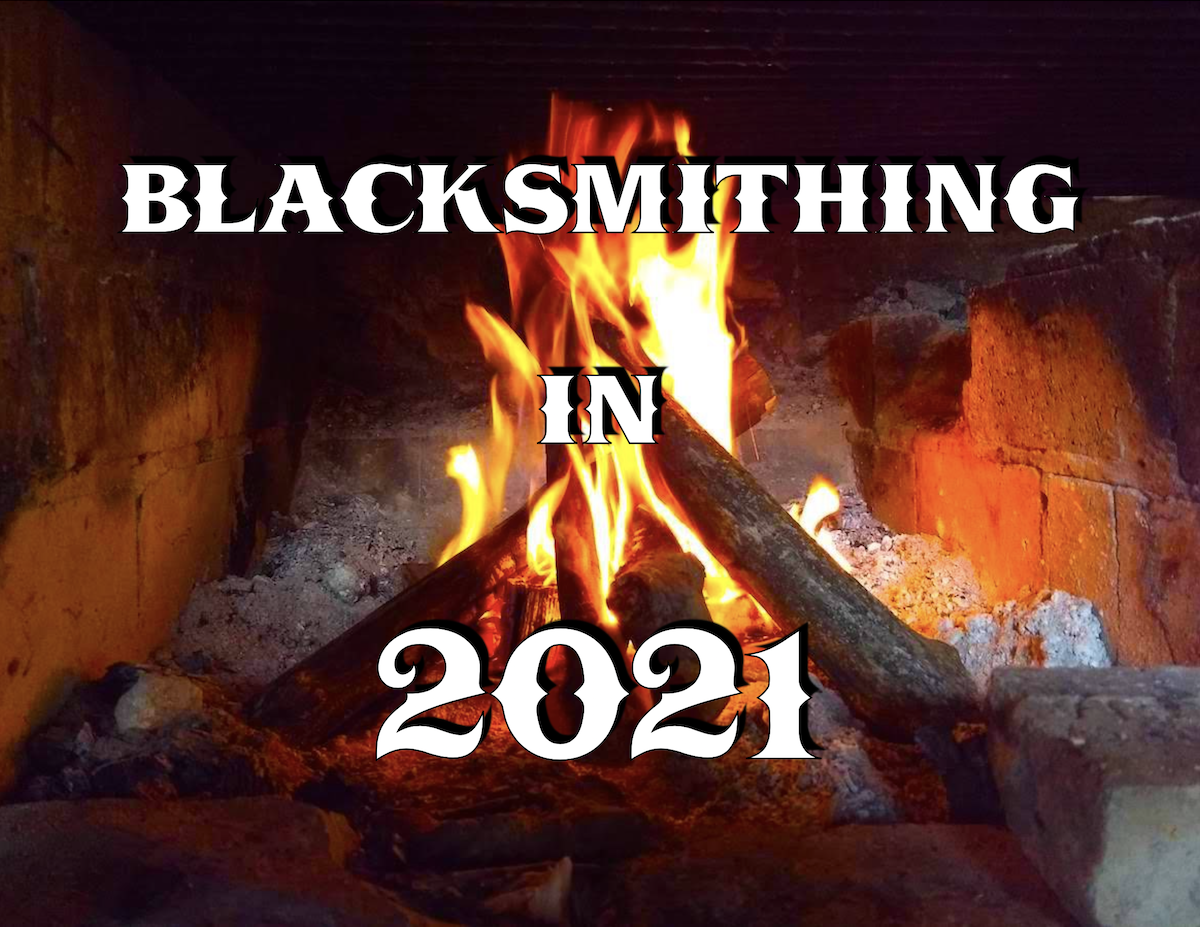 Blacksmithing in 2021 - Brown County Forge